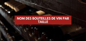 Taille des bouteilles de vin : connaitre leur nom