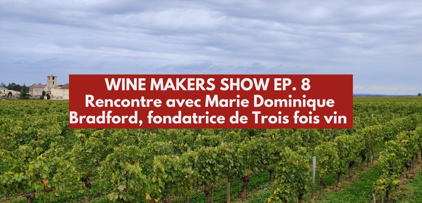 Rencontre avec Marie-Dominique Bradford de Trois fois vin