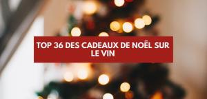 Top 36 des cadeaux de noël sur le vin