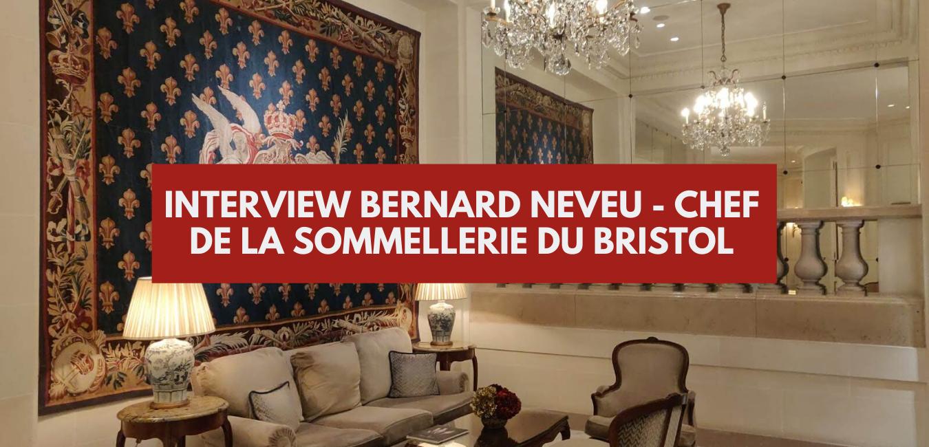Rencontre avec Bernard Neveu, directeur de la sommellerie du Bristol Paris