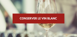 Conserver le vin blanc
