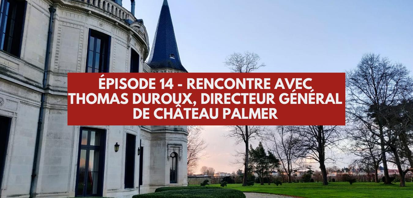 Épisode 14 : Rencontre avec Thomas Duroux, directeur général de château Palmer