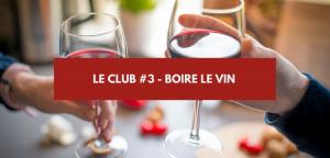 Le Club #3 – Comment boire du vin ?