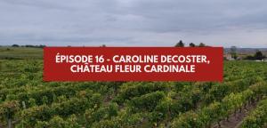 Épisode 16 – Caroline Decoster, château Fleur Cardinale