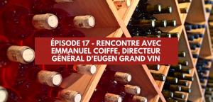 Épisode 17 – Rencontre avec Emmanuel Coiffe, directeur général de Eugen Grand Vin