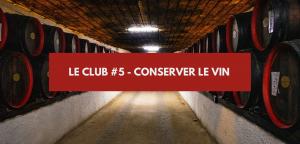 Le Club #5 – Conserver le vin