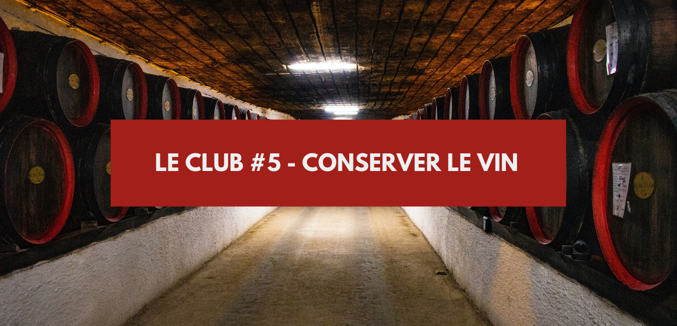 You are currently viewing Le Club #5 – Conserver le vin