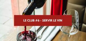 Le Club #6 – Servir le vin