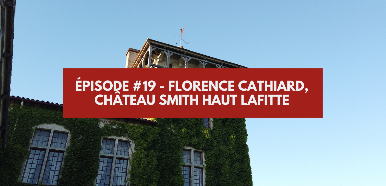 Épisode 19 – Florence Cathiard, Smith Haut Lafitte