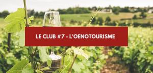 Le Club #7 – L'oenotourisme pour les vacances