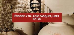 Épisode #20 – Loïc Pasquet, Liber Pater