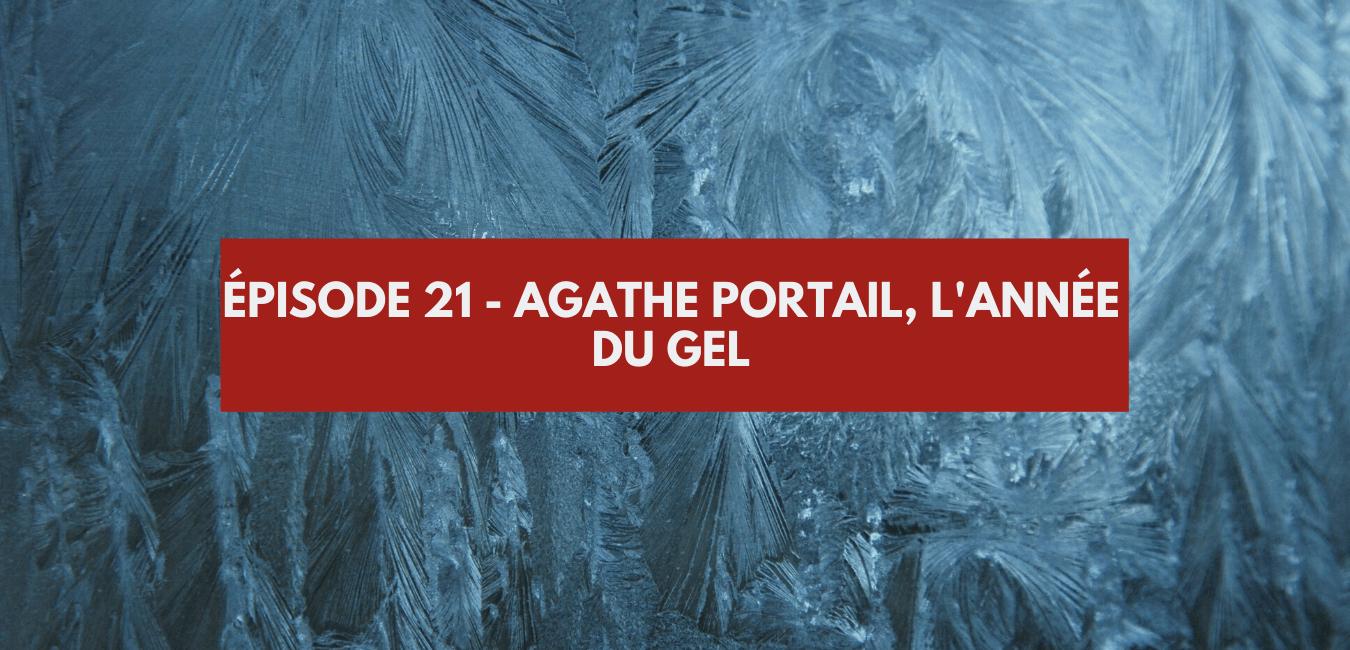 You are currently viewing Épisode #21 – Agathe Portail, l'année du gel