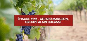 Épisode #22 – Gérard Margeon, groupe Alain Ducasse