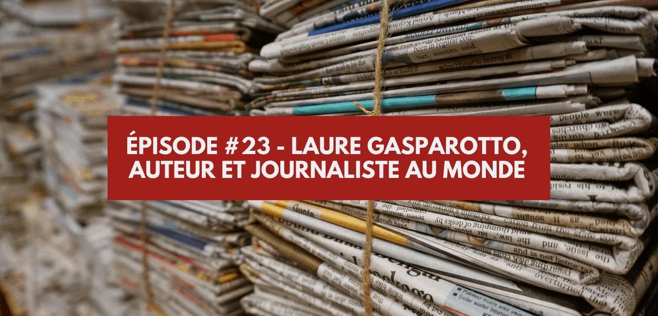 Épisode 23 – Laure Gasparotto, journaliste au Monde