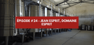 Épisode #24 – Jean Esprit, domaine Esprit
