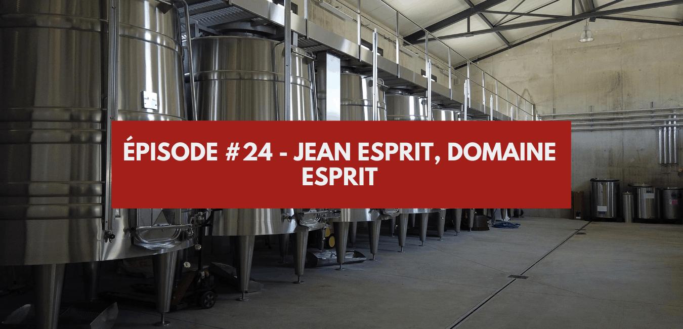 You are currently viewing Épisode #24 – Jean Esprit, domaine Esprit