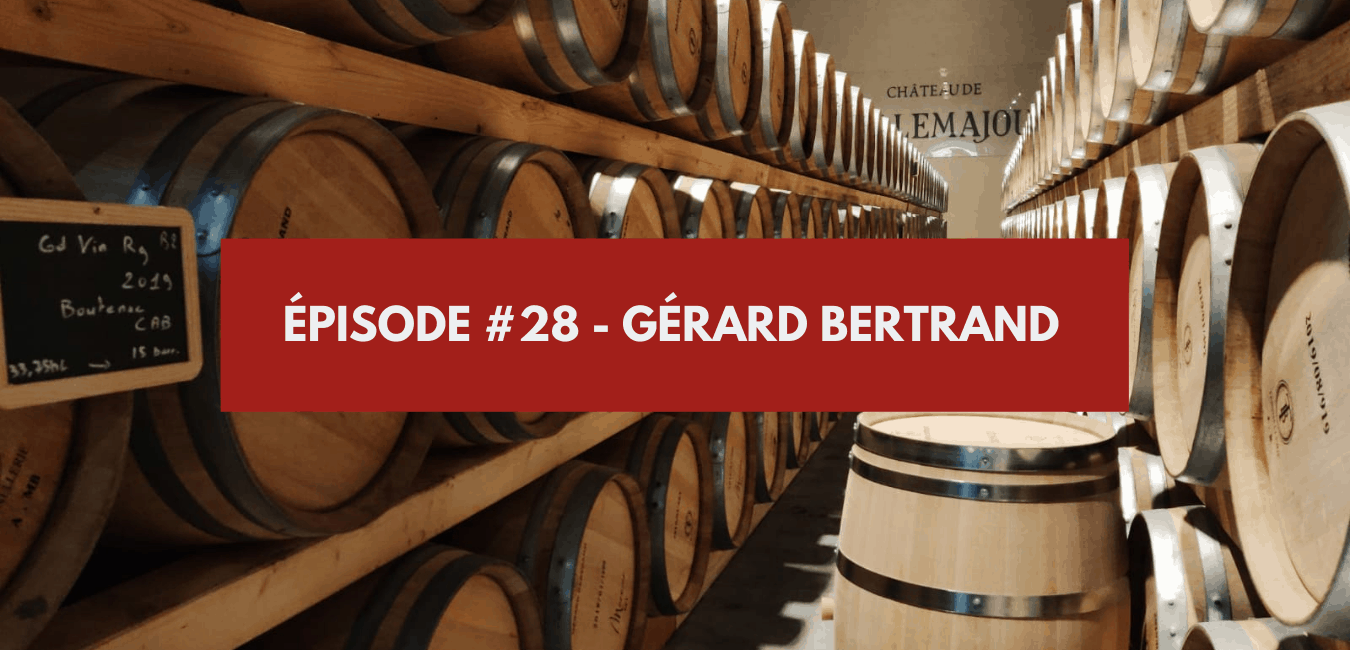 You are currently viewing Épisode #28 – Gérard Bertrand