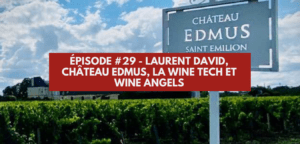 Épisode 29 – Laurent David – Château Edmus, Wine Angels et Wine Tech