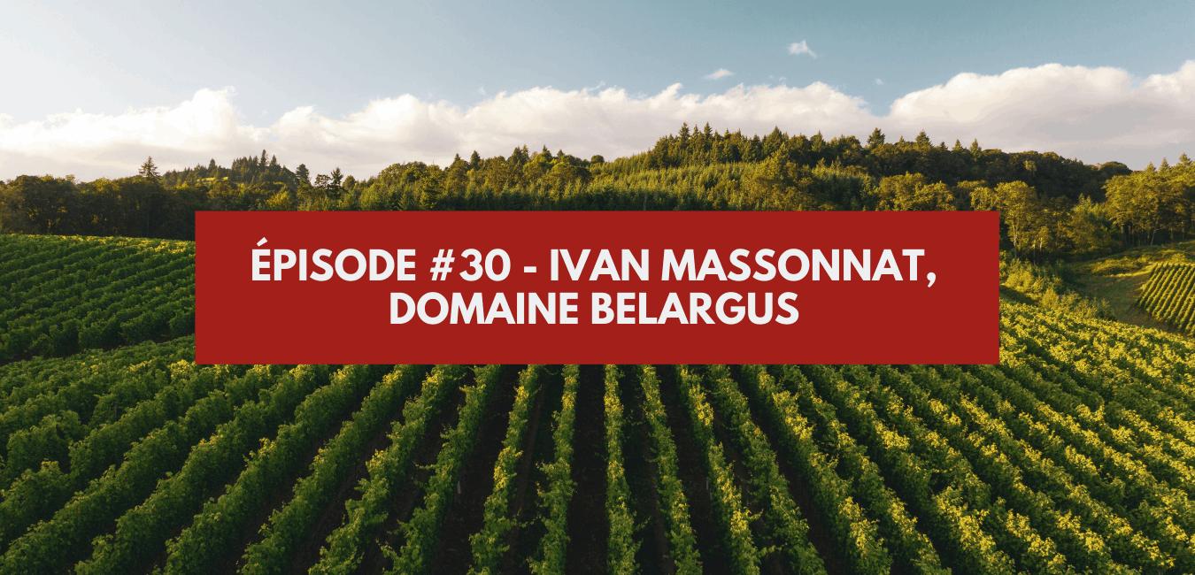 Épisode #30 – Ivan Massonnat, Domaine Belargus