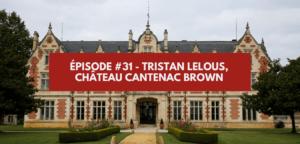 Épisode #31 – Tristan Lelous, château Cantenac Brown