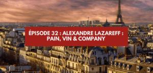 Épisode #32 – Alexandre Lazareff : Pain, Vin & Company