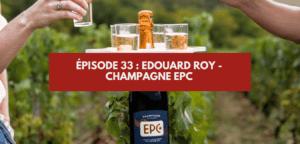 Épisode #33 – Edouard Roy : Champagne EPC