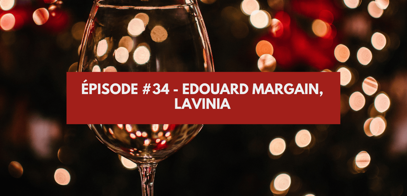 You are currently viewing Épisode #34 – Edouard Margain, Lavinia