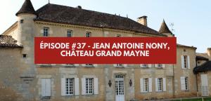 Épisode #37 – Jean-Antoine Nony, Château Grand Mayne à Saint Emilion