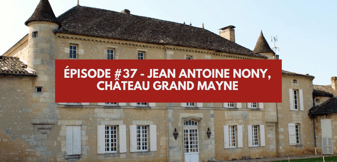 You are currently viewing Épisode #37 – Jean-Antoine Nony, Château Grand Mayne à Saint Emilion