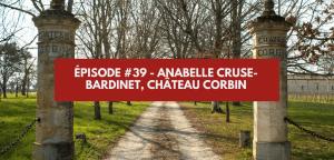 Épisode #39 – Anabelle Cruse Bardinet, Château Corbin