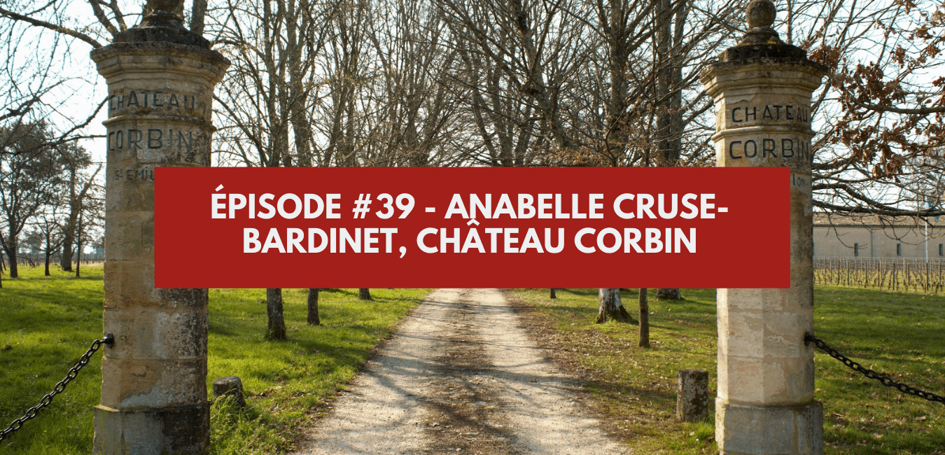 You are currently viewing Épisode #39 – Anabelle Cruse Bardinet, Château Corbin