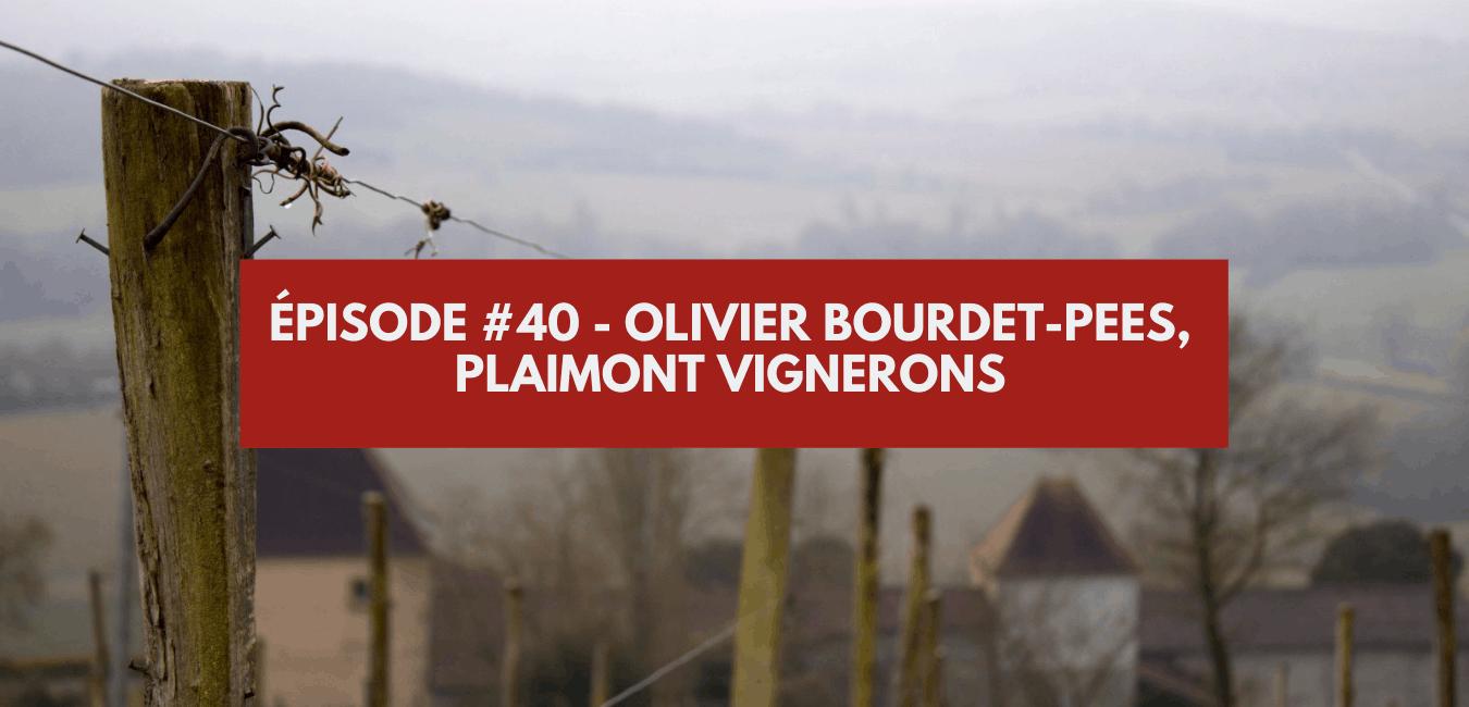 Episode #40 – Olivier Bourdet-Pees, Plaimont Vignerons