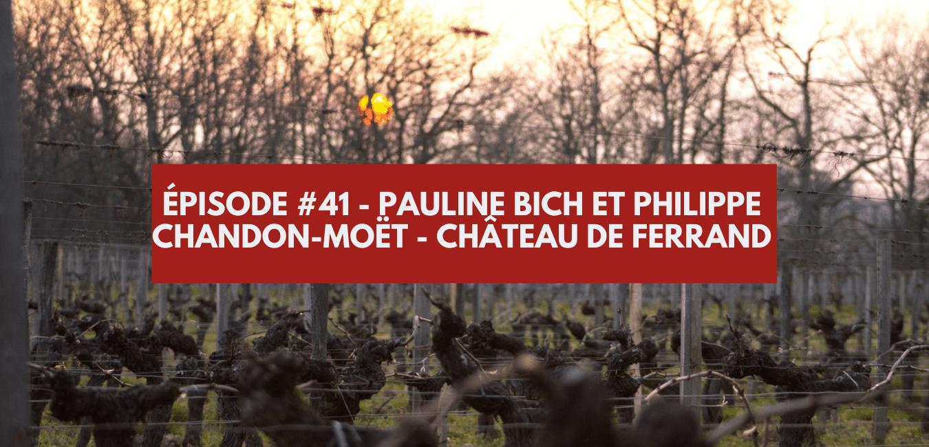 You are currently viewing Épisode #41 – Pauline Bich et Philippe Chandon Moet, Château de Ferrand à Saint Emilion
