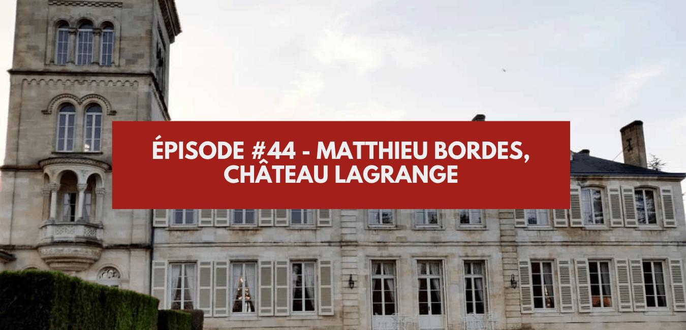 You are currently viewing Épisode #44 – Matthieu Bordes, Château Lagrange