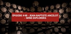 Read more about the article Épisode #48 – Jean-BaptisteAncelot – Wine Explorers