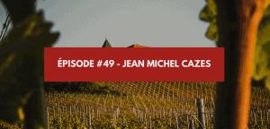 Read more about the article Épisode #49 – Jean Michel Cazes