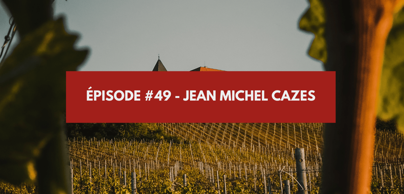 You are currently viewing Épisode #49 – Jean Michel Cazes